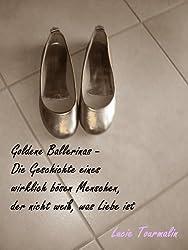 Goldene Ballerinas: Die Geschichte eines wirklich bösen Menschen, der nicht weiß, was Liebe ist