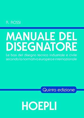 Manuale del disegnatore: Le basi del disegno tecnico industriale e civile secondo la normativa europea e internazionale