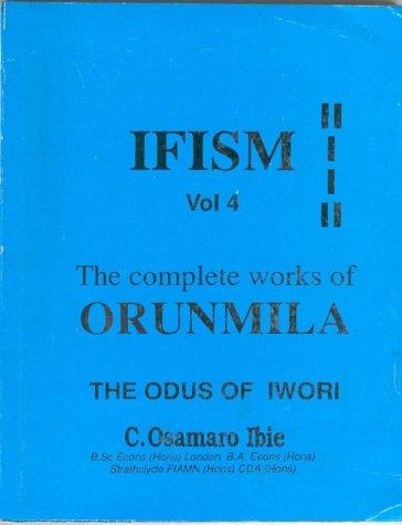 Ifism: Odus of Iwori v.4: The Complete Works of Orunmila: Odus of Iwori Vol 4 (Ifism, the Complete Works of Orunmila , Vol 4) por C.Osamaro Ibie