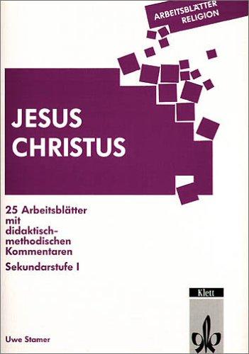 Jesus Christus: 25 Arbeitsblätter mit didaktisch-methodischen Kommentaren. Sekundarstufe I