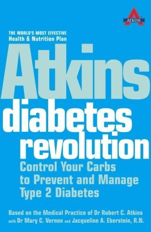 Atkins Diabetes Revolution: Control Your Carbs to Prevent and Manage Type 2 Diabetes (Based on the Medical Practice of Dr. Robert C. Atkins) by Dr Mary C. Vernon (2009-09-11)