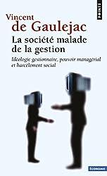 La societé malade de la gestion : Idéologie gestionnaire, pouvoir managérial et harcèlement social