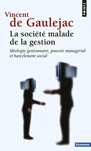 La Société malade de la gestion. Idéologie gestionnaire, pouvoir managérial et harcèlement social