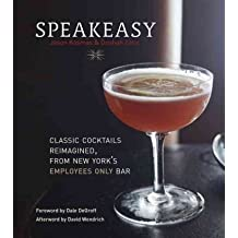 Speakeasy: The Employees Only Guide to Classic Cocktails Reimagined [ SPEAKEASY: THE EMPLOYEES ONLY GUIDE TO CLASSIC COCKTAILS REIMAGINED ] by Kosmas, Jason (Author) Oct-12-2010 [ Hardcover ]