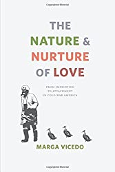 The Nature and Nurture of Love - From Imprinting to Attachment in Cold War America