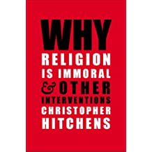 Why Religion Is Immoral: And Other Interventions
