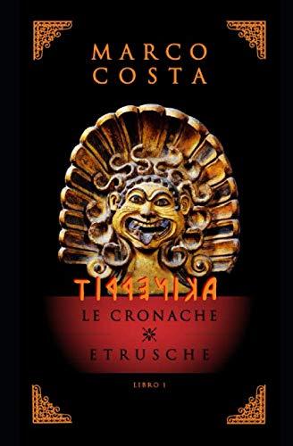TIRRENICA LE CRONACHE ETRUSCHE: La saga sulla più antica civiltà d'Italia