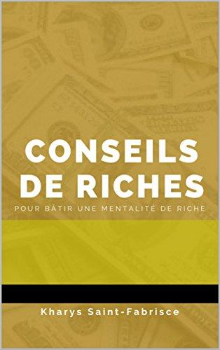 Conseils de Riches: Pour bâtir une mentalité de riche par Kharys Saint-Fabrisce