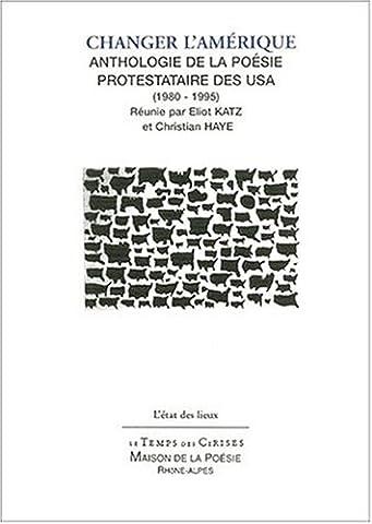 Changer l'Amérique : Anthologie de la poésie contestataire des USA