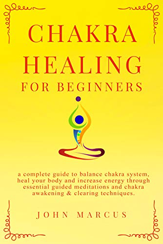 Chakra Healing for Beginners: A Complete Guide to Discover ...