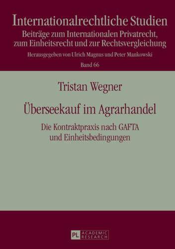 Überseekauf im Agrarhandel: Die Kontraktpraxis nach GAFTA und Einheitsbedingungen- Eine rechtsvergleichende Darstellung (Internationalrechtliche ... und zur Rechtsvergleichung, Band 66)
