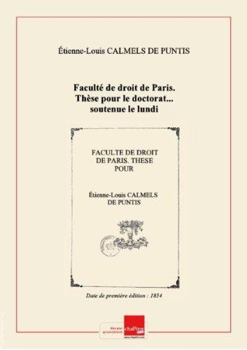 Faculté de droit de Paris. Thèse pour le doctorat... soutenue le lundi 24 juillet 1854... par Étienne-Louis Calmels de Puntis,... (Éléments constitutifs de la chose jugée en matière civile.) [Edition de 1854]