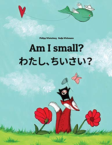 Am I small? Watashi, chisai?: Children's Picture Book English-Japanese (Bilingual Edition)