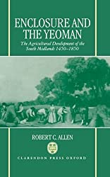 Enclosure and the Yeoman: The Agricultural Development of the South Midlands, 1450-1850 by Allen, Robert C. (1992) Gebundene Ausgabe