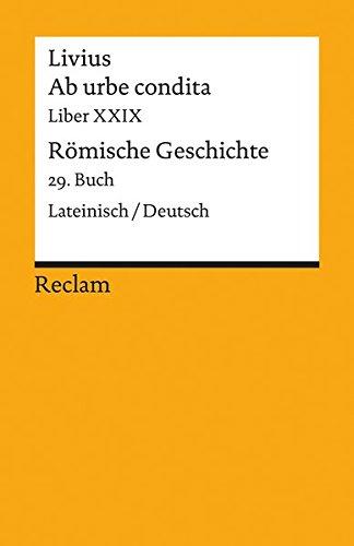 Ab urbe condita. Liber XXIX / Römische Geschichte. 29. Buch: Lateinisch/Deutsch (Reclams Universal-Bibliothek)