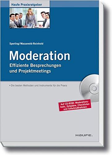Moderation: Zusammenarbeit in Besprechungen und Projektmeetings fördern (Haufe Praxisratgeber)