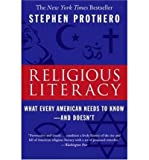 [ RELIGIOUS LITERACY: WHAT EVERY AMERICAN NEEDS TO KNOW--AND DOESN'T ] by Prothero, Stephen R. ( Author) Mar-2008 [ Paperback ]