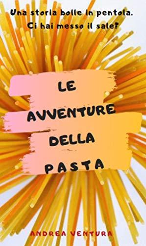 Le avventure della pasta: Una storia bolle in pentola (Le avventure di... Vol. 3) di [Ventura, Andrea]