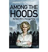 [(Among the Hoods: My Years with a Teenage Gang)] [Author: Harriet Sergeant] published on (July, 2012)