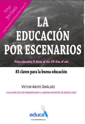 La educación por escenarios. 83 Claves para la buena educación por Víctor Arufe Giráldez