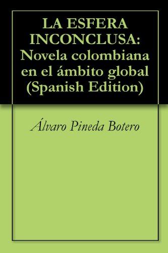 LA ESFERA INCONCLUSA: Novela colombiana en el ámbito global por Álvaro Pineda Botero