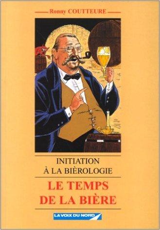 Le temps de la bière: Initiation à la bièrologie de Ronny Coutteure ( 1997 )