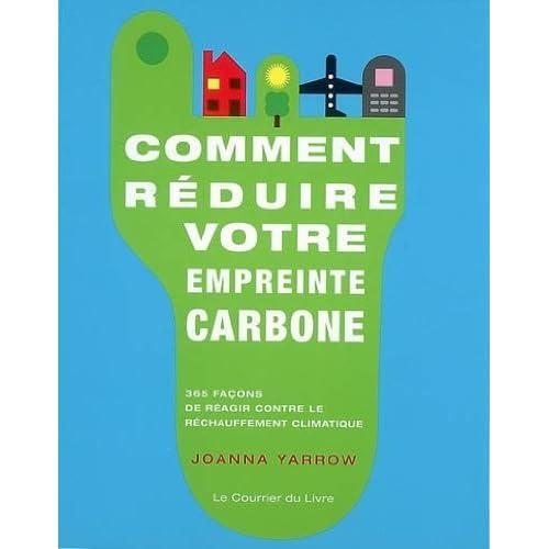 Comment réduire votre empreinte carbone : 365 façons de réagir contre le réchauffement climatique