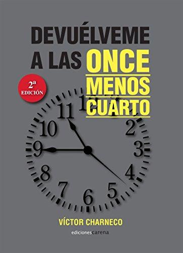 Descargar Libro Devuélveme a las once menos cuarto (Narrativa (carena Edic.)) de Víctor Charneco
