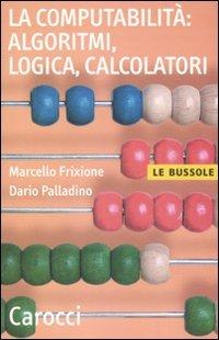 La computabilit, algoritmi, logica, calcolatori