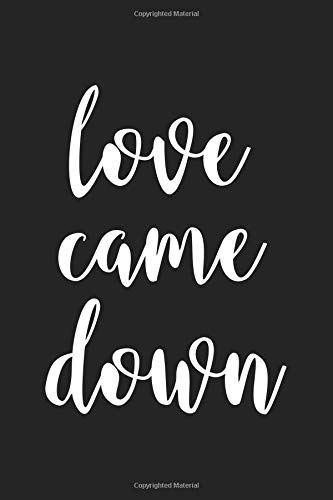 Love Came Down: A 6x9 Inch Matte Softcover Journal Notebook With 120 Blank Lined Pages And An Uplifting Positive Christian Faith Cover Slogan por GetThread Journals