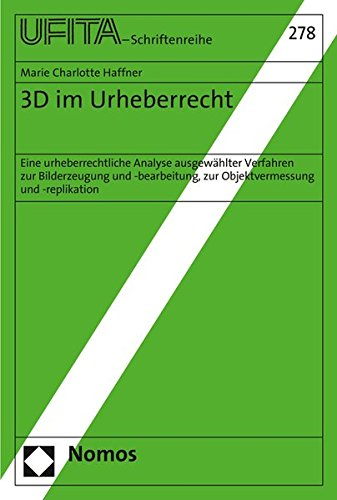 3D im Urheberrecht: Eine urheberrechtliche Analyse ausgewählter Verfahren zur Bilderzeugung und -bearbeitung, zur Objektvermessung und -replikation ... Fur Urheber- Und Medienrecht, Band 278)