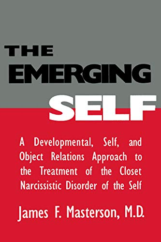 The Emerging Self: A Developmental,.Self, And Object Relatio: A Developmental Self & Object Relations Approach To The Treatment Of The Closet Narcissistic Disorder of the Self (English Edition)