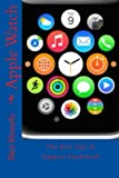 Apple Watch: The Best Tips & Support Guidebook (Apple Watch Guide- How to use Apple Watch- Apple Watch Programming)