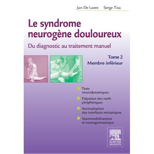 Le syndrome neurogène douloureux. Du diagnostic au traitement manuel - Tome 2: Membre inférieur