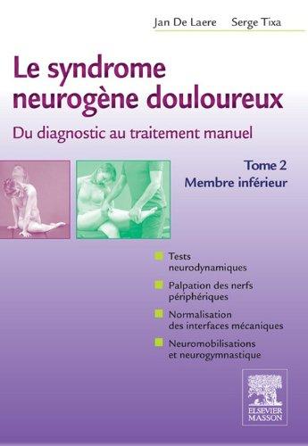 Le syndrome neurogène douloureux. Du diagnostic au traitement manuel - Tome 2: Membre inférieur par Jan De Laere