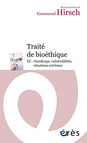 Trait de biothique : Tome III, Handicaps, vulnrabilits, situations extrmes
