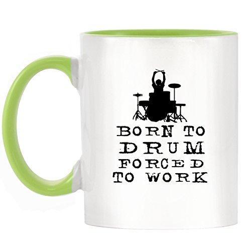 Born to Drum FORCED TO WORK Design bicolor Tasse Becher mit Licht grün Griff & Innen