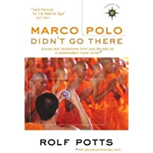 Marco Polo Didn't Go There: Stories and Revelations from One Decade as a Postmodern Travel Writer (Travelers' Tales Guides) by Rolf Potts (2008-09-01)