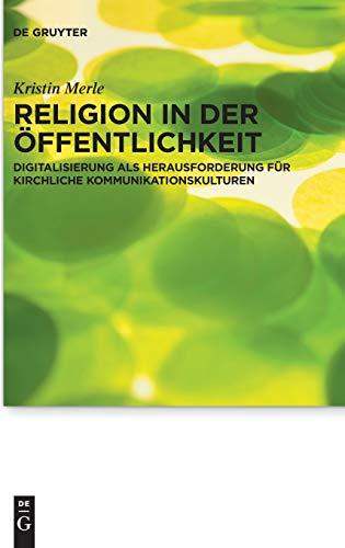 Religion in der Öffentlichkeit: Digitalisierung als Herausforderung für kirchliche Kommunikationskulturen (Praktische Theologie im Wissenschaftsdiskurs, Band 22)