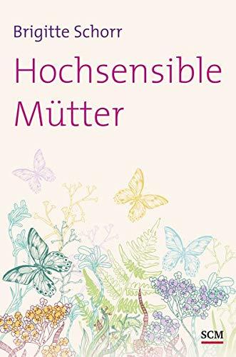 Hochsensible Mütter (Hochsensibel (1), Band 1)