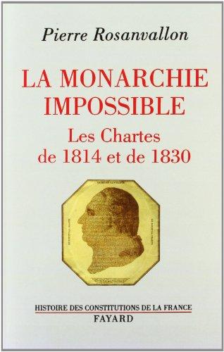 La monarchie impossible : Les Chartes de 1814 et de 1830