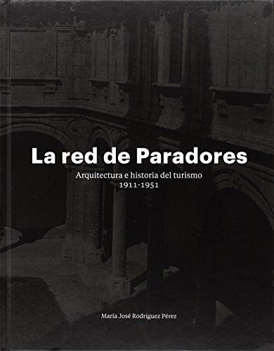 La red de Paradores. Arquitectura e Historia del Turismo, 1911-1951