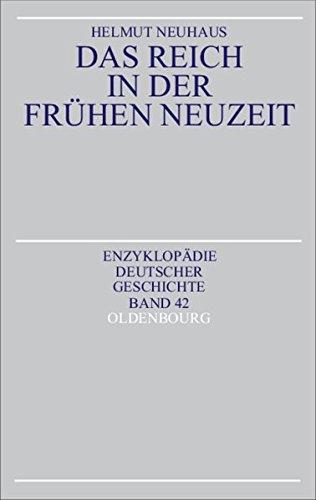 Das Reich in der Frühen Neuzeit (Enzyklopädie deutscher Geschichte, Band 42)