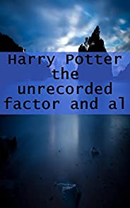 Harry Potter the unrecorded factor and all the rest Part three Revenge of the Magician