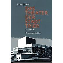 Das Theater der Stadt Trier 1945-1995: Gesammelte Aufsätze