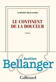 Le continent de la douceur par Aurélien Bellanger