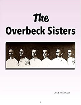 The Overbeck Sisters: Indiana's Phenomenal Artisans (English Edition) di [McDonald, Julie]