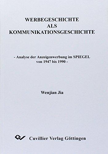 Werbegeschichte als Kommunikationsgeschichte - Analyse der Anzeigenwerbung im SPIEGEL von 1947 bis 1990 -