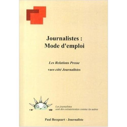 Journalistes : mode d'emploi : Les relations presse vues côté journalistes de Paul Becquart ( 27 mai 2013 )