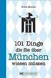 München Buch: 101 Dinge, die Sie über München wissen müssen. Ein Stadtführer mit Geheimtipps, Wissenswertem und Skurrilem. Die München ... (101 Dinge, die Sie über ... wissen müssen)
